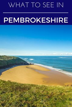 A PEMBROKESHIRE GIUDE - what to do and see in this rugged county of South Wales.
