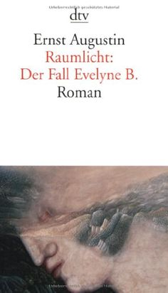 Raumlicht: Der Fall Evelyne B.: Roman von Ernst Augustin http://www.amazon.de/dp/342313741X/ref=cm_sw_r_pi_dp_5Vr5ub18CSYCE