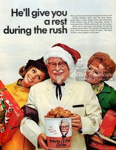 He'll give you a rest during the rush (1968) Who's got time to fix dinner during Christmas rush? Colonel Sanders, that's who. He fixes dinner seven days a week. Finger lickin' good Kentucky Fried Chicken and all the trimmings. Ready in minutes at over 1900 locations all over the nation.