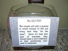 Sex Pot: During the first year of marriage, put a quarter in the pot everytime you make love, and next year you should have a nice stash for a great anniversary. this is hilarious! Would be funny to give at a bridal shower or bachelorette party I Got Married, Married Life, Getting Married, Perfect Wedding, Our Wedding, Dream Wedding, Wedding Stuff, Wedding Things, Wedding Bells