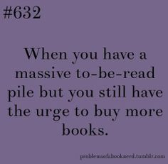 Oh yeah.....that's why I'm now heading back to the library.....MUCH CHEAPER!  LOL