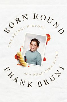 Born Round by Frank Bruni | 14 Books Every Food Lover Should Read