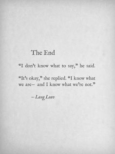Quote End Quote Ideas lang leav the end quote quote genius quotes Quote End Quote. Here is Quote End Quote Ideas for you. Quote End Quote i am impressed the way someone treats other human beings. Quote End Quote the . Poetry Quotes, Words Quotes, Sayings, Lang Leav Quotes, Qoutes, Hurt Quotes, Couple Quotes, Quotes Quotes, Great Quotes