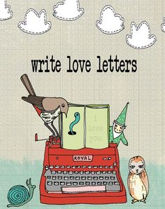 Writing love letters is quite possibly my favorite romantic gesture.  Someday