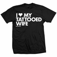I <3 my tattooed wife! My hubby needs this!