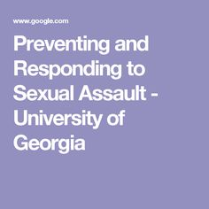 Preventing and Responding to Sexual Assault - University of Georgia