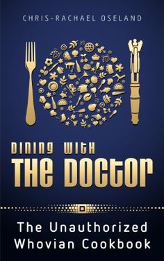 Dining With The Doctor: The Unauthorized Whovian Cookbook di Chris-Rachael Oseland, http://www.amazon.it/dp/B00AGSTV6A/ref=cm_sw_r_pi_dp_DGAmtb1JNZ363