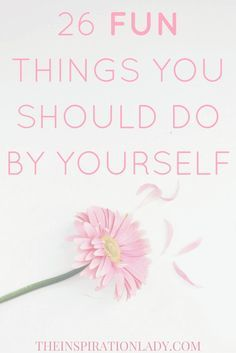26 fun things you should do alone for some quality me time! Pinned by www.theradishsociety.com
