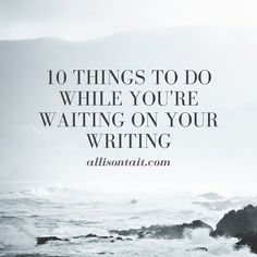 10 things to do while you're waiting on your writing | Allison Tait