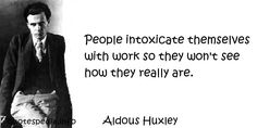 http://www.quotespedia.info/quotes-about-work-people-intoxicate-themselves-with-work-so-they-won-see-how-they-really-are-a-8071.html