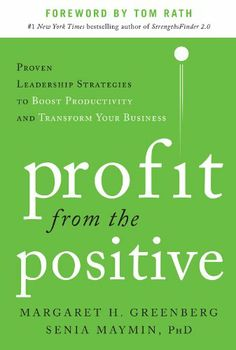 Profit from the Positive: Proven Leadership Strategies to Boost Productivity and Transform Your Business, with a foreword by Tom Rath by Margaret Greenberg,http://www.amazon.com/dp/0071817433/ref=cm_sw_r_pi_dp_hTXtsb1Y5D7E5ZDK