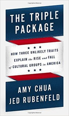 The Triple Package: How Three Unlikely Traits Explain the Rise and Fall of Cultural Groups in America: Amy Chua, Jed Rubenfeld: 9781594205460: Amazon.com: Books