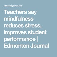 Teachers say mindfulness reduces stress, improves student performance | Edmonton Journal