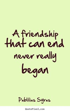 quotes about ending friendships | ... Friendship Quotes | Love Quotes | Life Quotes | Inspirational Quotes