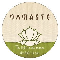 Namaste - the light in me honors the light in you and we all come from the same light.