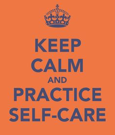 KEEP CALM AND PRACTICE SELF-CARE
