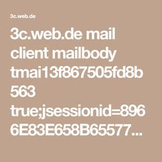 3c.web.de mail client mailbody tmai13f867505fd8b563 true;jsessionid=8966E83E658B65577DBDF48C481EF583-n2.bs51a