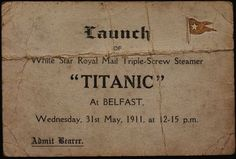 "1911: Invite to the launch of the Titanic - ""Shipyard worker's ticket for the launch of Titanic, 31 May 1911.  ""This ticket was issued to Mr David Moneypenny, a Harland & Wolff painter who worked on Titanic's first-class accommodation. The creases in the ticket suggest it was folded and kept in his pocket.""  -National Museums, Northern Ireland"