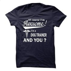 Of course i am awesome, I am a DOG TRAINER - #unique hoodie #sudaderas hoodie. I WANT THIS => https://www.sunfrog.com/LifeStyle/Of-course-i-am-awesome-I-am-a-DOG-TRAINER.html?68278