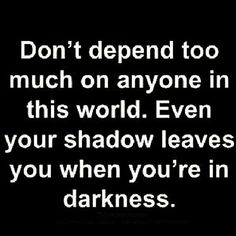 you can only depend on yourself....