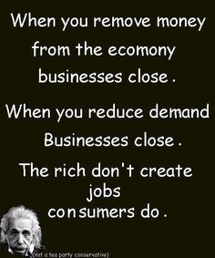 "The rich create jobs. The rich drive the economy. These are the fundamental lies that Republicans have been trying to force on Americans since Ronald Reagan. Billionaire Nick Hanauer says:""An ordinary middle-class consumer is far more of a job creator than I ever have been or ever will be."" http://nick-hanauer.com/?p=44"