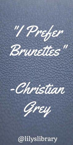 @lilyslibrary #50Shades Christian Grey prefers brunettes!