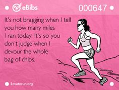 Running Humor #41: It's not bragging when I tell you how many miles I ran today. It's so you don't judge when I devour a whole bag of chips.