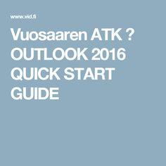 Vuosaaren ATK ➟ OUTLOOK 2016 QUICK START GUIDE