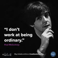 Paul McCartney was never ordinary, but he is amazing! Beatles Band, The Beatles, Beatles Quotes, Paul Mccartney Quotes, British Celebrities, Music Genius, Buy Tickets Online, Sir Paul, Love Is Everything