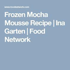 Frozen Mocha Mousse Recipe | Ina Garten | Food Network