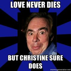 Spoiler! Be careful with Love Never Dies. Don't compare it to The Phantom of the Opera.