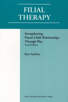 Filial Therapy: Strengthening Parent-Child Relationships Through Play, Second Edition by Rise VanFleet
