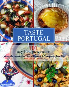 Taste Portugal | 101 easy Portuguese recipes cookbook from Tia Maria's Portuguese Food Blog! Coming this month....