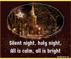 Silent night, holy night,All is calm, all is bright