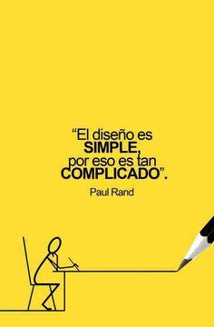"""""""El diseño es simple, por eso es tan complicado"""". Paul Rand"""