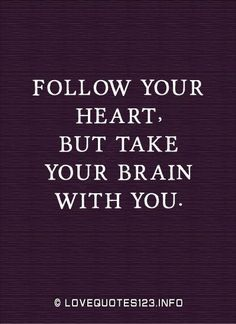 """Follow your heart but take your brain with you."" Inspirational quote."