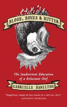 Blood, Bones & Butter: The Inadvertent Education of a Reluctant Chef ~ a memoir by chef Gabrielle Hamilton (acclaimed NYC chef and owner of Prune). You might guess that I am really into foodie lit at the moment :-)