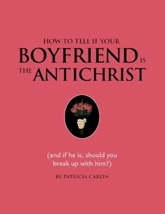 How to Tell if Your Boyfriend Is the Antichrist by Patricia Carlin. Don't skip the acknowledgement pages Books To Read, My Books, Free Books, This Is A Book, Book Title, Your Boyfriend, Reading Lists, To Tell, Self Help