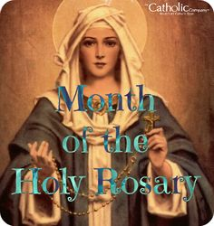 October is the Month of the Holy Rosary, and October 7 is the Feast of Our Lady of the Rosary.