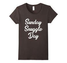 c2156e0f1c Amazon.com: Sunday Snuggle Day Indoors Relax Cute Relationship Shirt:  Clothing Funny Christian