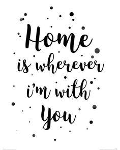Home is wherever im with you - plakat - 40x50 cm  Gdzie kupić? www.eplakaty.pl