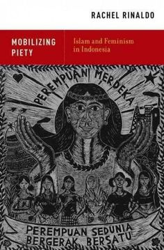 Mobilizing Piety: Islam and Feminism in Indonesia