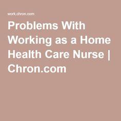 Problems With Working as a Home Health Care Nurse | Chron.com