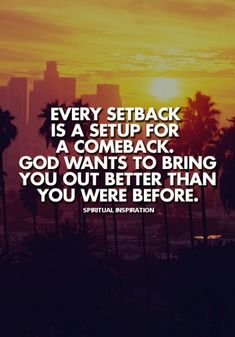 God wants to bring you out better than you were before