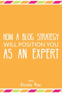 If content isn't coming from an expert we don't want it. That's why it's so important for you to learn how a blog strategy will position you as an expert.