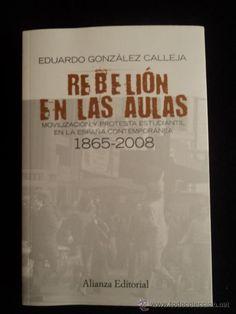 Rebelión en las aulas : Movilización y protesta estudiantil en la España : 1865-2008 / Eduardo González Calleja.-- Madrid : Alianza, D.L. 2009 en http://absysnet.bbtk.ull.es/cgi-bin/abnetopac?TITN=424388