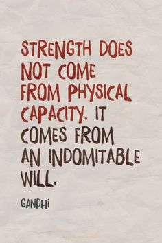 Strength does not come from physical capacity. It comes from an indomitable will. - Gandhi | Eva made this with http://Spoken.ly