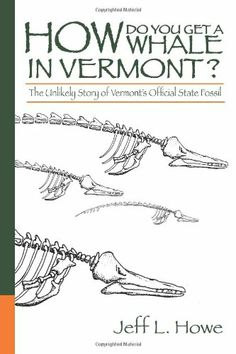 How Do You Get a Whale in Vermont? The Unlikely Story of Vermont's State Fossil by Jeff Howe,http://www.amazon.com/dp/0991285301/ref=cm_sw_r_pi_dp_kU0ltb1F5JZ9R3QR