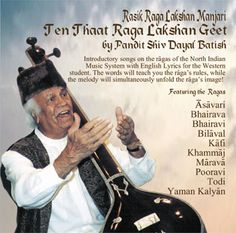 Rasik Raga Lakshan Manjari CD by Pandit Shiv Dayal Batish. These are introductory songs on the ragas of the North Indian Music System with English Lyrics designed especially for the Western student. The words will teach you the raga's rules, while the melody will simultaneously unfold the raga's image!