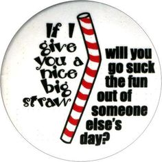 Hand them the straw without saying anything... and when they get confused, whip out the sign.